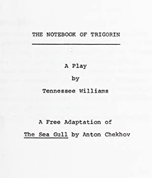 Playscript]: The Notebook of Trigorin: A Free Adaptation of Anton Chekhov's The Sea Gull: ...