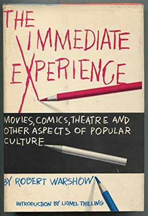 The Immediate Experience: Movies, Comics, Theatre & Other Aspects of Popular Culture