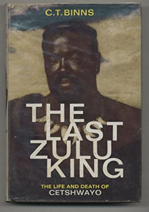 The Last Zulu King: The Life and: BINNS, C.T.