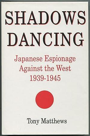 Shadows Dancing: Japanese Espionage Against the West,: MATTHEWS, Tony