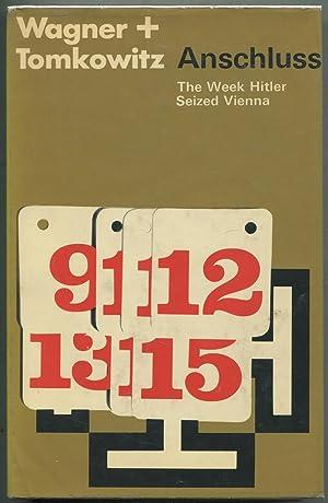 Anschluss : The Week Hitler Seized Vienna: WAGNER, Dieter, Gerhard