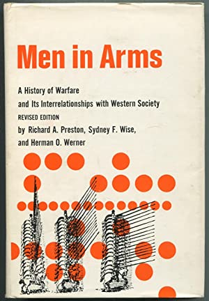 Men in Arms: A History of Warfare and Its Interrelationships with Western Society: PRESTON, Richard...