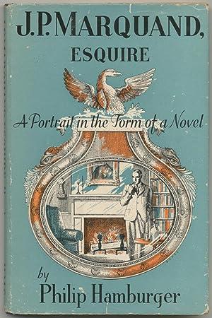 J.P. Marquand Esquire: A Portrait in the: HAMBURGER, Philip
