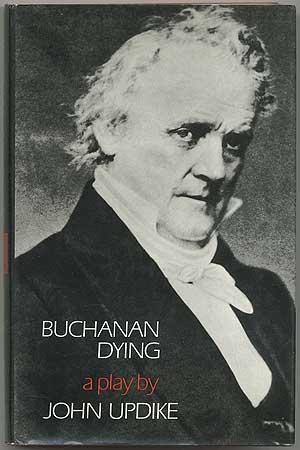 Buchanan Dying: A Play: UPDIKE, John