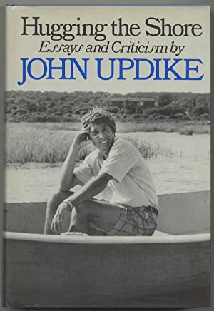 Hugging The Shore: Essays and Criticism: UPDIKE, John