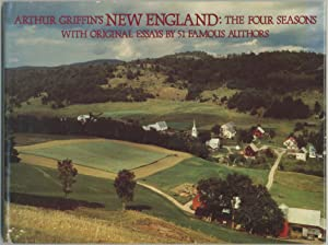 Arthur Griffin's New England: The Four Seasons. With Original Essays by 51 Famous Authors