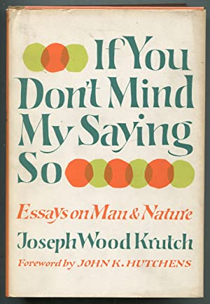 If You Don't Mind My Saying So. Essays on Man and Nature