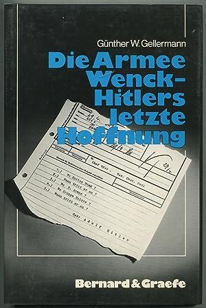 Die Armee Wenck - Hitlers Letzte Hoffnung: Aufstellung, Einsatz und Ende der 12. deutschen Armee im...