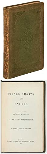 Fiends, Ghosts and Sprites. Including an Account of the Origin and Nature of Belief in the Supern...