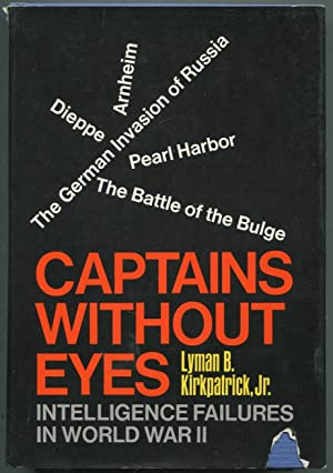 Captains Without Eyes: Intelligence Failures in World: KIRKPATRICK, Lyman B.,