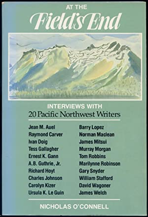At the Field's End: Interviews with 20 Pacific Northwest Writers