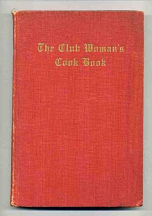 The Club Woman's Cook Book: BONNER, Mary Davenport