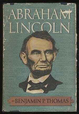 Abraham Lincoln: A Biography: THOMAS, Benjamin P.