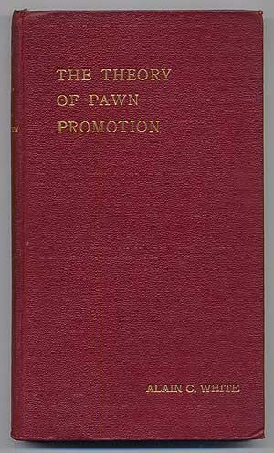 The Theory of Pawn Promotion: WHITE, Alain C.