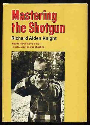 Mastering the Shotgun: KNIGHT, Richard Alden