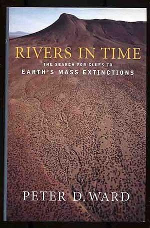 Rivers in Time: The Search for Clues to Earth's Mass Extinctions: WARD, Peter D.