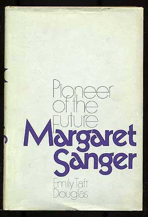 Margaret Sanger: Pioneer of the Future: DOUGLAS, Emily Taft