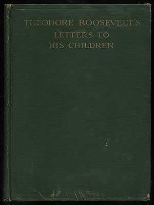 Theodore Roosevelt's Letters to His Children: ROOSEVELT, Roosevelt (Joseph