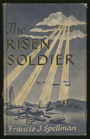The Risen Soldier: SPELLMAN, Francis J.
