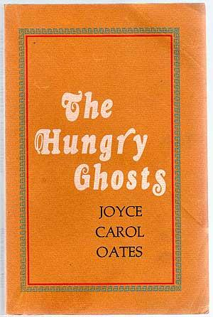 The Hungry Ghosts: Seven Allusive Comedies: OATES, Joyce Carol