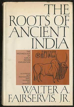 The Roots of Ancient India: The Archaeology: FAIRSERVIS, Walter A.
