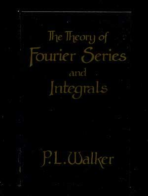 The Theory of Fourier Series and Integrals: WALKER, P. L.