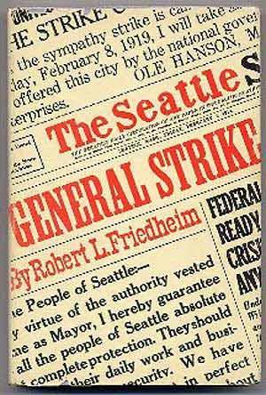 The Seattle General Strike: FRIEDHEIM, Robert L.