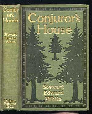 Conjuror's House: A Romance of the Free Forest: WHITE, Stewart Edward