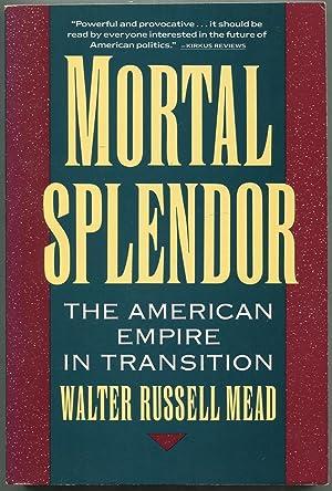 Mortal Splendor: The American Empire in Transition: MEAD, Walter Russell