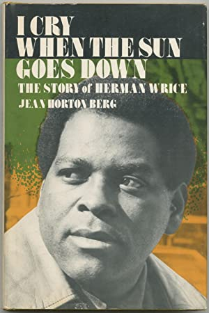 I Cry When the Sun Goes Down: The Story of Herman Wrice: BERG, Jean Horton