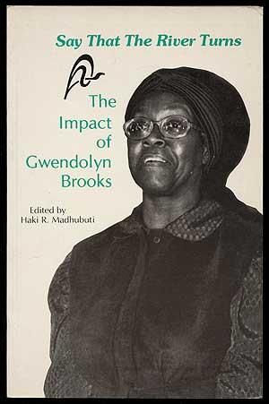 Say That the River Turns: The Impact of Gwendolyn Brooks