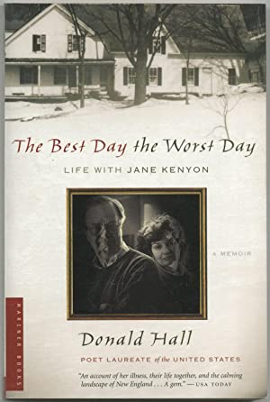The Best Day the Worst Day: Life with Jane Kenyon: HALL, Donald