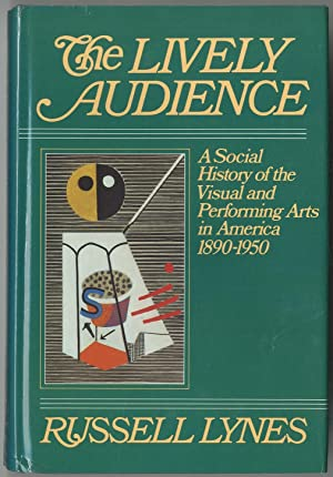 The Lively Audience: A Social History of the Visual and Performing Arts in America 1890-1950