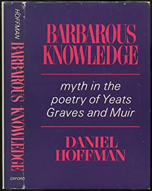 Barbarous Knowledge: Myth in the Poetry of Yeats, Graves, and Muir: HOFFMAN, Daniel