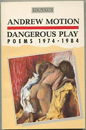 Dangerous Play: Poems 1974-1984