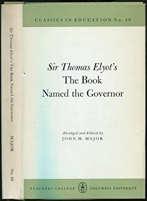 The Book Named the Governor (Classics in Education, No. 40): ELYOT, Sir Thomas. (Abridged and ...