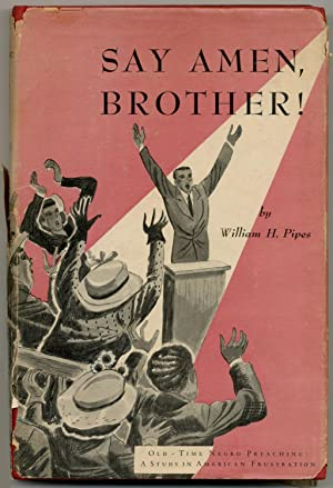 Say Amen, Brother! Old-Time Negro Preaching: A Study in American Frustration: PIPES, William H.