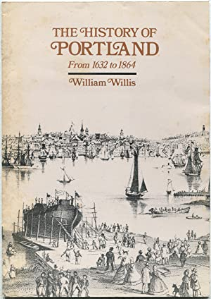 The History of Portland: From 1632-1864 [Promotional: WILLIS, William