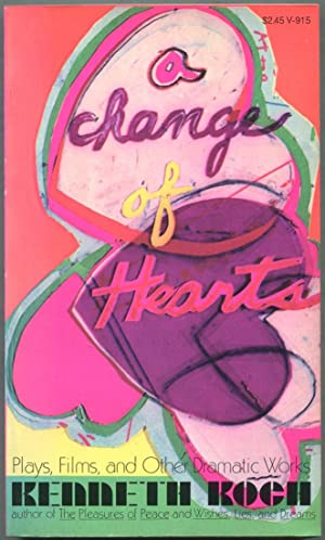 A Change of Hearts: Plays, Films, and: KOCH, Kenneth