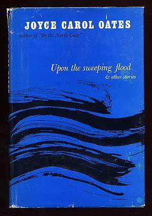 Upon the Sweeping Flood: OATES, Joyce Carol