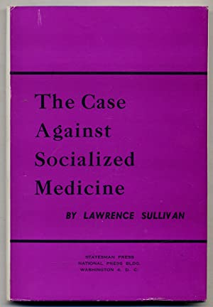 The Case Against Socialized Medicine: A Constructive Analysis of the Attempt to Collectivize Amer...