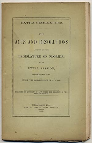 Extra Session, 1869. The Acts and Resolutions Adopted by the Legislature of Florida, at its Extra...