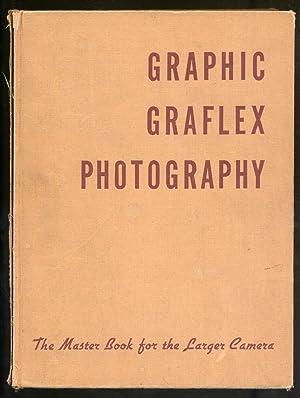 Graphic Graflex Photography: The Master Book for: MORGAN, Willard D.