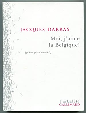 Moi, J'aime la Belgique! (Poème Parlè Marchè): DARRAS, Jacques