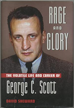 Rage and Glory: The Volatile Life and Career of George C. Scott