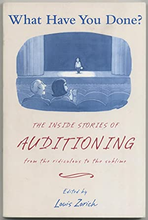 What Have You Done? The Inside Stories of Auditioning from the Ridiculous to the Sublime