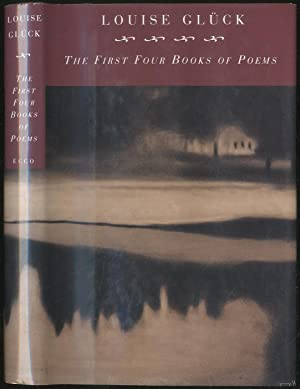 The First Four Books of Poems: GLUCK, Louise