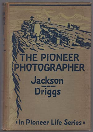 The Pioneer Photographer: Rocky Mountain Adventures with a Camera