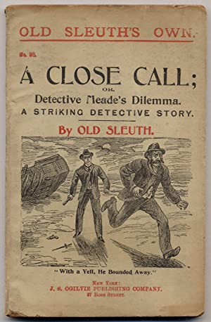 A Close Call; or, Detective Meade's Dilemma: HALSEY, Harlan Page as Old Sleuth