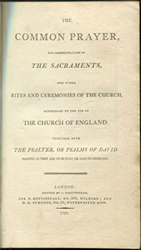 The Common Prayer, and Administration of the Sacraments, and other Rites and Ceremonies of the ...